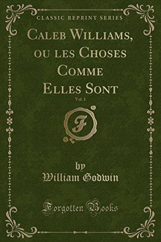 Caleb Williams, ou les Choses Comme Elles: Godwin, William