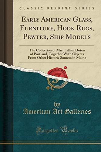 Early American Glass, Furniture, Hook Rugs, Pewter,: American Art Galleries