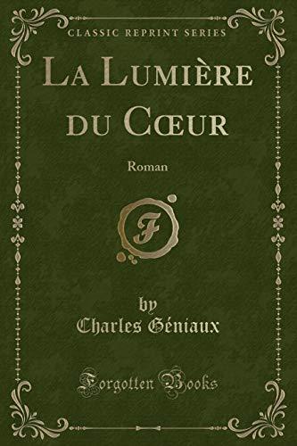 La Lumire du Cur Roman Classic Reprint: Géniaux, Charles