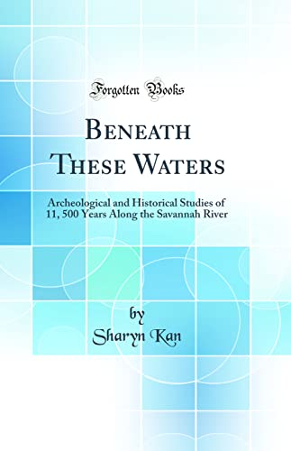 9780266162810: Beneath These Waters: Archeological and Historical Studies of 11, 500 Years Along the Savannah River (Classic Reprint)