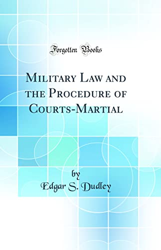 9780266164012: Military Law and the Procedure of Courts-Martial (Classic Reprint)
