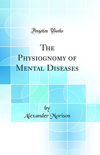 9780266173229: The Physiognomy of Mental Diseases (Classic Reprint)