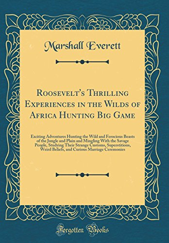 Roosevelt's Thrilling Experiences in the Wilds of: Everett, Marshall