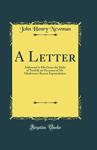9780266181873: A Letter: Addressed to His Grace the Duke of Norfolk on Occasion of Mr. Gladstone's Recent Expostulation (Classic Reprint)