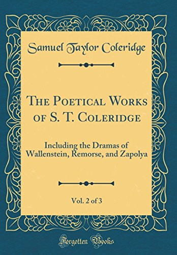 9780266194279: The Poetical Works of S. T. Coleridge, Vol. 2 of 3: Including the Dramas of Wallenstein, Remorse, and Zapolya (Classic Reprint)