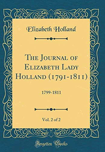 9780266199878: The Journal of Elizabeth Lady Holland (1791-1811), Vol. 2 of 2: 1799-1811 (Classic Reprint)