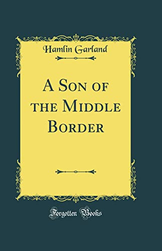 9780266202875: A Son of the Middle Border (Classic Reprint)