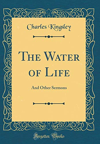 9780266207078: The Water of Life: And Other Sermons (Classic Reprint)