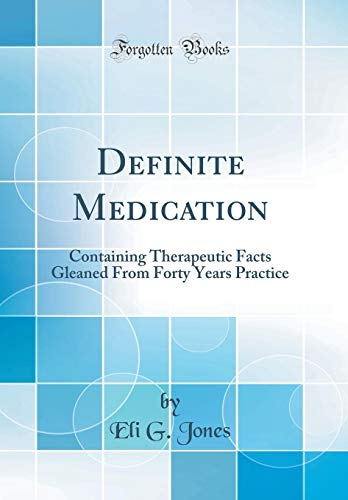 9780266211341: Definite Medication: Containing Therapeutic Facts Gleaned From Forty Years Practice (Classic Reprint)