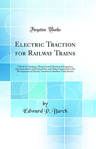 9780266212195: Electric Traction for Railway Trains: A Book for Students, Electrical and Mechanical Engineers, Superintendents of Motive Power and Others Interested ... for Railway Train Service (Classic Reprint)