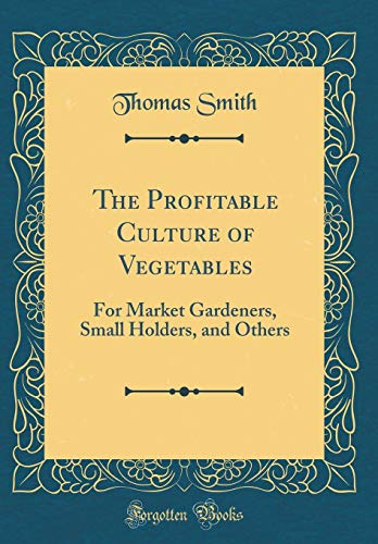 9780266212393: The Profitable Culture of Vegetables: For Market Gardeners, Small Holders, and Others (Classic Reprint)