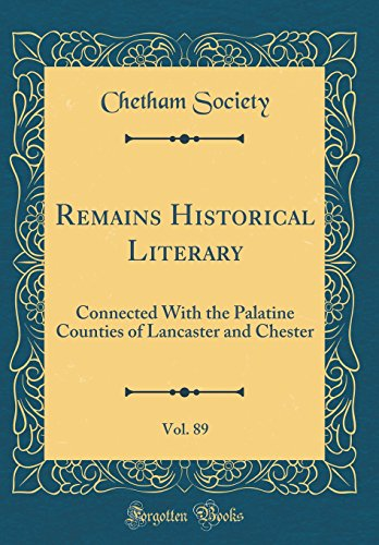 9780266216261: Remains Historical Literary, Vol. 89: Connected With the Palatine Counties of Lancaster and Chester (Classic Reprint)