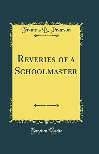 9780266220282: Reveries of a Schoolmaster (Classic Reprint)