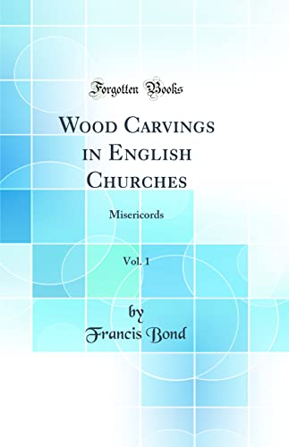 9780266229025: Wood Carvings in English Churches, Vol. 1: Misericords (Classic Reprint)