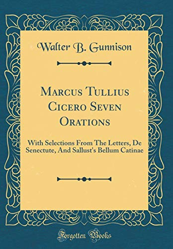 9780266265610: Marcus Tullius Cicero Seven Orations: With Selections From The Letters, De Senectute, And Sallust's Bellum Catinae (Classic Reprint) (Latin Edition)