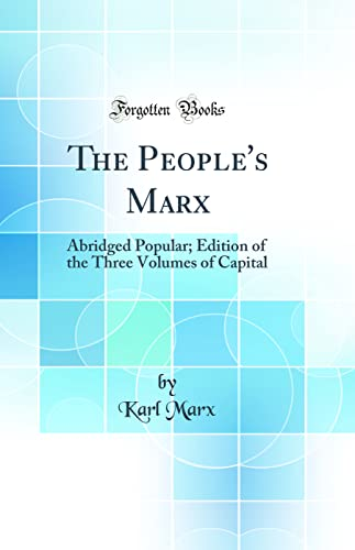 9780266267027: The People's Marx: Abridged Popular; Edition of the Three Volumes of Capital (Classic Reprint)