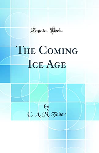 9780266276432: The Coming Ice Age (Classic Reprint)