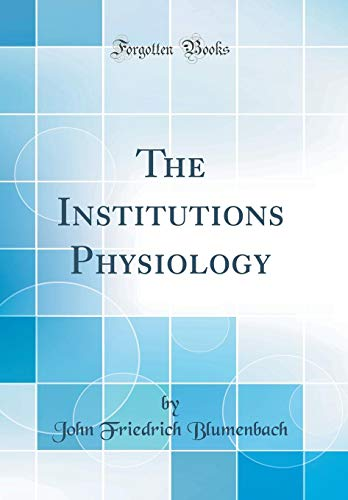9780266277644: The Institutions Physiology (Classic Reprint)
