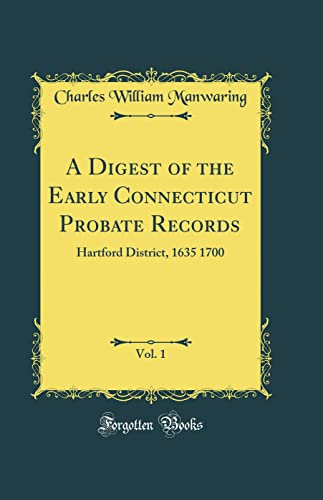 9780266279198: A Digest of the Early Connecticut Probate Records, Vol. 1: Hartford District, 1635 1700 (Classic Reprint)
