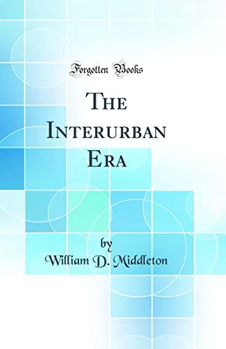 9780266285441: The Interurban Era (Classic Reprint)
