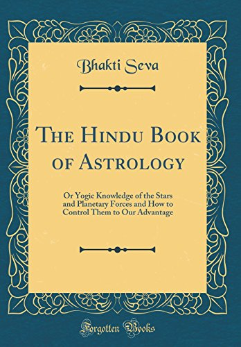 9780266312222: The Hindu Book of Astrology: Or Yogic Knowledge of the Stars and Planetary Forces and How to Control Them to Our Advantage (Classic Reprint)