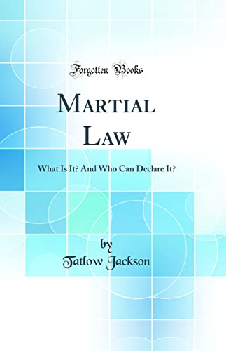 9780266340492: Martial Law: What Is It? And Who Can Declare It? (Classic Reprint)