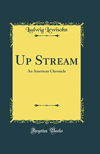 9780266342489: Up Stream: An American Chronicle (Classic Reprint)