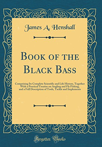 9780266359975: Book of the Black Bass: Comprising Its Complete Scientific and Life History, Together With a Practical Treatise on Angling and Fly Fishing, and a Full Tackle and Implements (Classic Reprint)