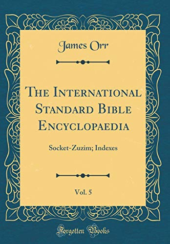 9780266456568: The International Standard Bible Encyclopaedia, Vol. 5: Socket-Zuzim; Indexes (Classic Reprint)