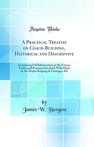 9780266496779: A Practical Treatise on Coach-Building, Historical and Descriptive: Containing Full Information on the Various Trades and Processes Involved, with ... Keeping of Carriages, &c (Classic Reprint)
