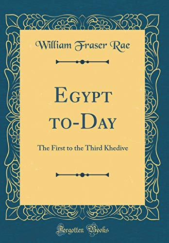 9780266501039: Egypt to-Day: The First to the Third Khedive (Classic Reprint)