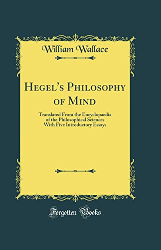9780266506829: Hegel's Philosophy of Mind: Translated from the Encyclopaedia of the Philosophical Sciences with Five Introductory Essays (Classic Reprint)