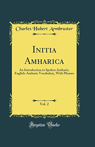 Initia Amharica, Vol. 2: An Introduction to: Charles Hubert Armbruster