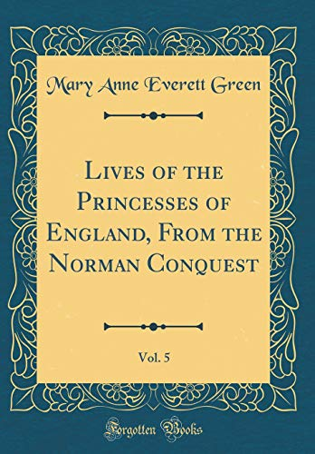 9780266536659: Lives of the Princesses of England, from the Norman Conquest, Vol. 5 (Classic Reprint)