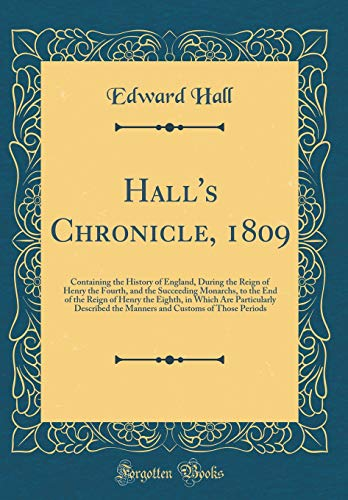 9780266537496: Hall's Chronicle, 1809: Containing the History of England, During the Reign of Henry the Fourth, and the Succeeding Monarchs, to the End of the Reign ... the Manners and Customs of Those Periods