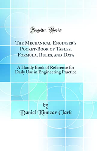 9780266537793: The Mechanical Engineer's Pocket-Book of Tables, Formula, Rules, and Data: A Handy Book of Reference for Daily Use in Engineering Practice (Classic Reprint)