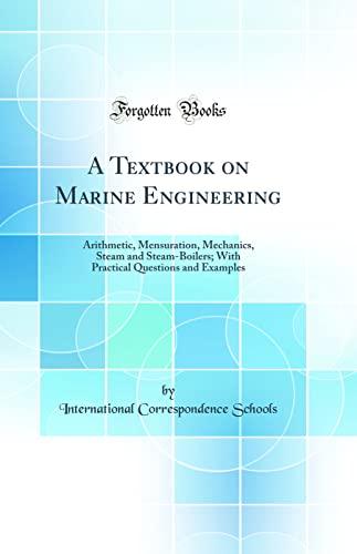 A Textbook on Marine Engineering: Arithmetic, Mensuration,: International Correspondence Schools