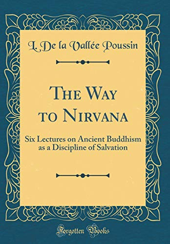 9780266549451: The Way to Nirvana: Six Lectures on Ancient Buddhism as a Discipline of Salvation (Classic Reprint)