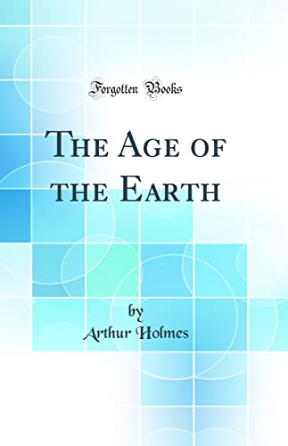 9780266561705: The Age of the Earth (Classic Reprint)