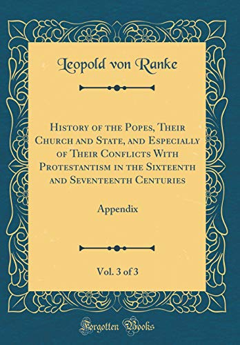 9780266574408: History of the Popes, Their Church and State, and Especially of Their Conflicts with Protestantism in the Sixteenth and Seventeenth Centuries, Vol. 3 of 3: Appendix (Classic Reprint)