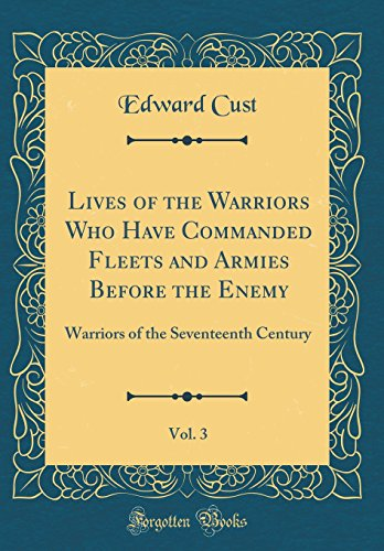 9780266580119: Lives of the Warriors Who Have Commanded Fleets and Armies Before the Enemy, Vol. 3: Warriors of the Seventeenth Century (Classic Reprint)