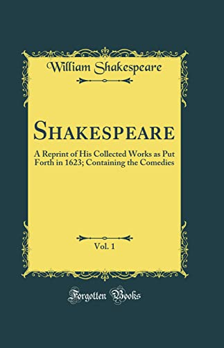 Shakespeare, Vol. 1: A Reprint of His: William Shakespeare