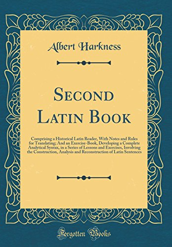 9780266588085: Second Latin Book: Comprising a Historical Latin Reader, With Notes and Rules for Translating; And an Exercise-Book, Developing a Complete Analytical ... Construction, Analysis and Reconstruction of