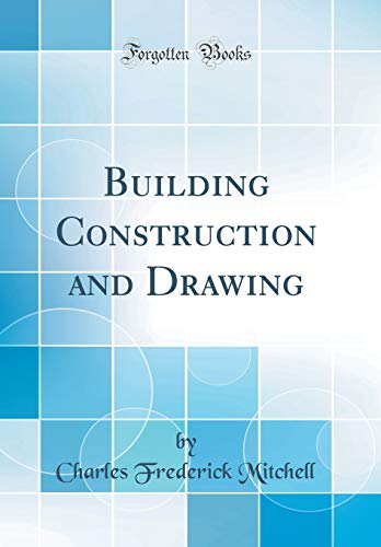Building Construction and Drawing (Classic Reprint) (Hardback): Charles F Mitchell