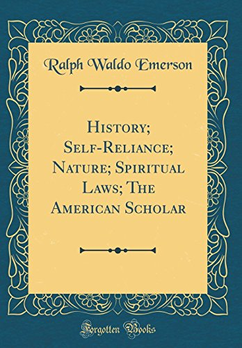 History; Self-Reliance; Nature; Spiritual Laws; The American: Emerson, Ralph Waldo