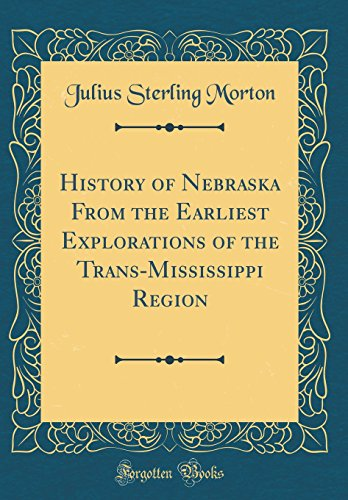 9780266616924: History of Nebraska From the Earliest Explorations of the Trans-Mississippi Region (Classic Reprint)