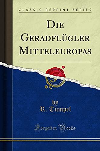 Die Geradflügler Mitteleuropas (Classic Reprint): Tümpel, R.