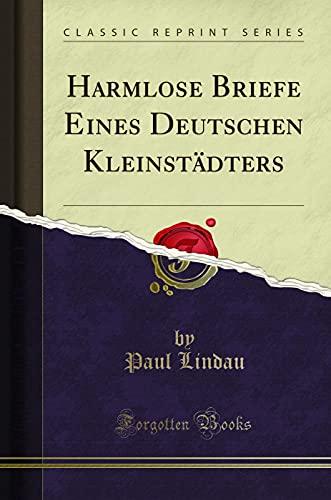 Harmlose Briefe Eines Deutschen Kleinstädters (Classic Reprint): Lindau, Paul