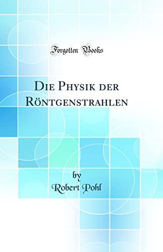 9780266687559: Die Physik der Röntgenstrahlen (Classic Reprint)