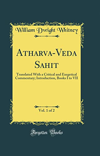 Atharva-Veda Sa?hit?, Vol. 1 of 2: Translated: William Dwight Whitney